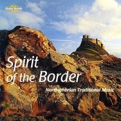 Spirit Of The Border: Northumbrian Traditional Music Songs