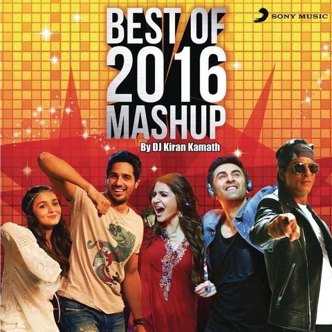 Best of 2016 Mashup (By DJ Kiran Kamath) Songs Download ...