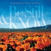 Be Still & Know: Instrumental Songs Of Faith Songs