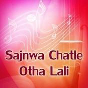 Sajnwa Chatle Otha Lali Songs