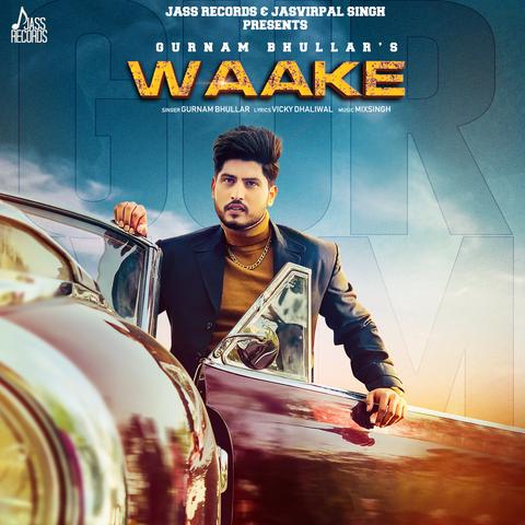 Waake Song Download Gurnam Bhullar Waake Mp3 Punjabi Song Online