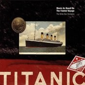 Titanic: Music As Heard On The Fateful Voyage Songs