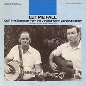 Let Me Fall: Old Time Bluegrass From The Virginia - North Carolina Border Songs