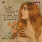 My Beloved, A Garland Of Carols And Other Works By Anthony Bolton Songs