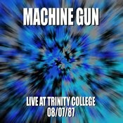 Machine Gun Live At Trinity College 8/7/87 Songs