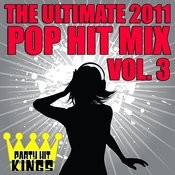 The Ultimate 2011 Pop Hit Mix Vol. 3 Songs