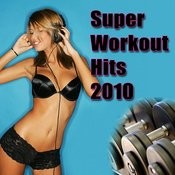 Super Workout Hits 2010 Songs