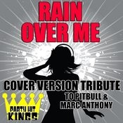 Rain Over Me (Cover Version Tribute To Pitbull & Marc Anthony) Songs