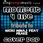 Moment 4 Life (Tribute To Nicki Minaj Feat Drake) Songs