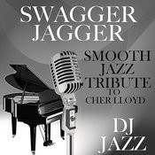 Swagger Jagger (Smooth Jazz Tribute To Cher Lloyd) Songs