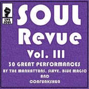 Soul Revue III 30 Great Performances By The Manhattans, Slave, Blue Magic And Confunkshun Songs