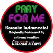 Pray For Me (Originally Performed By Anthony Hamilton) [Karaoke Instrumental Version] Songs