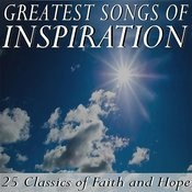 Greatest Songs Of Inspiration: 25 Classics Of Faith And Hope Songs