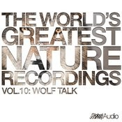 The World's Greatest Nature Recordings, Vol. 10: Wolf Talk Songs