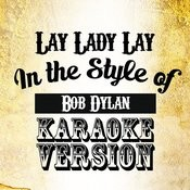 Lay Lady Lay (In The Style Of Bob Dylan) [Karaoke Version] - Single Songs