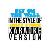 Fly On The Wall (In The Style Of Miley Cyrus) [Karaoke Version] Song