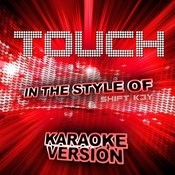 Touch (In The Style Of Shift K3y) [Karaoke Version] - Single Songs
