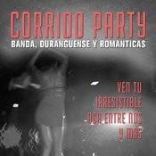 Corrido Party: Banda, Duranguense Y Romanticas, Ven Tu, Irresistible, Aca Entre Nos Y Mas Songs