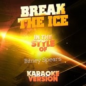 Break The Ice (In The Style Of Britney Spears) [Karaoke Version] - Single Songs