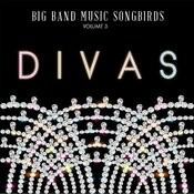 Big Band Music Songbirds: Divas, Vol. 3 Songs