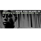 Have You Heard Of Dr Ross & His Jump And Jive Boys, Vol. 3 Songs