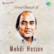 Great Ghazals Of Mehdi Hassan Songs
