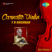 Carnatic Violin - T.N. Krishnan Vol 2 Songs