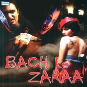 Bach Ke Zaraa Songs