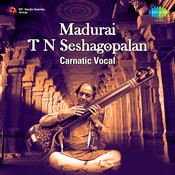 Madurai T N Seshagopalan Vocal Songs
