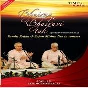 Bhairav Se Bhairavi Tak - Vol 2 - Pandit Rajan Sajan Mishra Songs