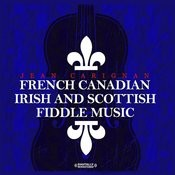 French Canadian, Irish and Scottish Fiddle Music (Digitally Remastered) Songs