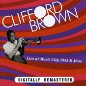 Clifford Brown. Live At Music City 1955 & More Songs