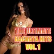 The Ultimate Bachata Hits Vol. 1 Songs
