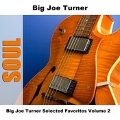 Big Joe Turner Selected Favorites, Vol. 2 Songs