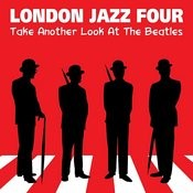 London Jazz Four Take Another Look At The Beatles Songs