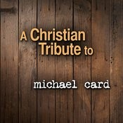 A Christian Tribute To Michael Card Songs