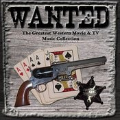Wanted: The Greatest Western Movies & Tv Music Collection Songs