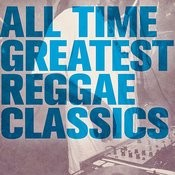All Time Greatest Reggae Classics Songs