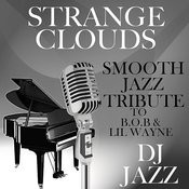 Strange Clouds (Smooth Jazz Tribute To B.O.B & Lil Wayne) Songs