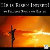 He Is Risen Indeed!: 50 Peaceful Songs For Easter Songs