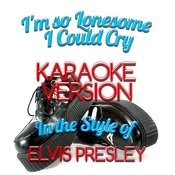 I'm So Lonesome I Could Cry (In The Style Of Elvis Presley) [Karaoke Version] - Single Songs