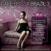 Cafe Bossa Brazil Vol. 3: Bossa Nova Lounge Compilation Songs