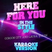 Here For You (In The Style Of Gorgon City And Laura Welsh) [Karaoke Version] - Single Songs
