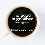 No Good In Goodbye (Backing Track Instrumental Version) - Single Songs
