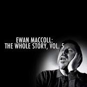 Ewan Maccoll: The Whole Story, Vol. 5 Songs