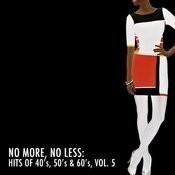 No More, No Less: Hits Of 40's, 50's & 60's, Vol. 5 Songs