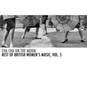 Cha Cha On The Moon: Best Of British Women's Music, Vol. 5 Songs