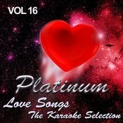 Platinum Love Songs - The Karaoke Selection, Vol. 16 Songs