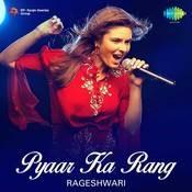 Rageshwari Pyaar Ka Rang Songs