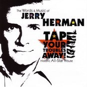 Tap Your Troubles Away!: The Words And Music Of Jerry Herman Songs